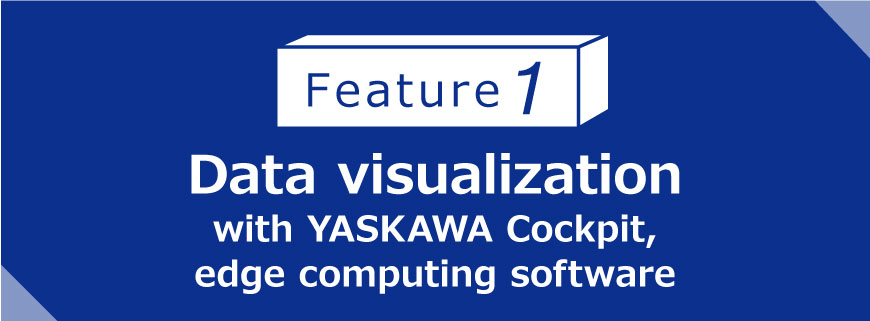 Feature 1 Data visualization with YASKAWA Cockpit, edge computing software