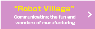 Robot Village Communicating the fun and wonders of manufacturing