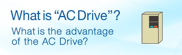 "What is ""AC Drive""? What is the advantage of the AC Drive?"